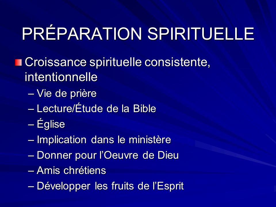 PRÉPARATION SPIRITUELLE Croissance spirituelle consistente, intentionnelle –Vie de prière –Lecture/Étude de la Bible –Église –Implication dans le mini