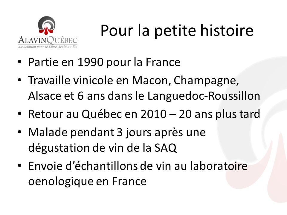 Pour la petite histoire Partie en 1990 pour la France Travaille vinicole en Macon, Champagne, Alsace et 6 ans dans le Languedoc-Roussillon Retour au Québec en 2010 – 20 ans plus tard Malade pendant 3 jours après une dégustation de vin de la SAQ Envoie déchantillons de vin au laboratoire oenologique en France