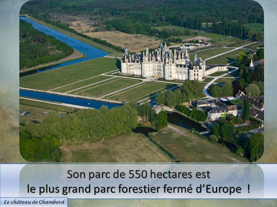 Son parc de 550 hectares est le plus grand parc forestier fermé dEurope ! Le château de Chambord