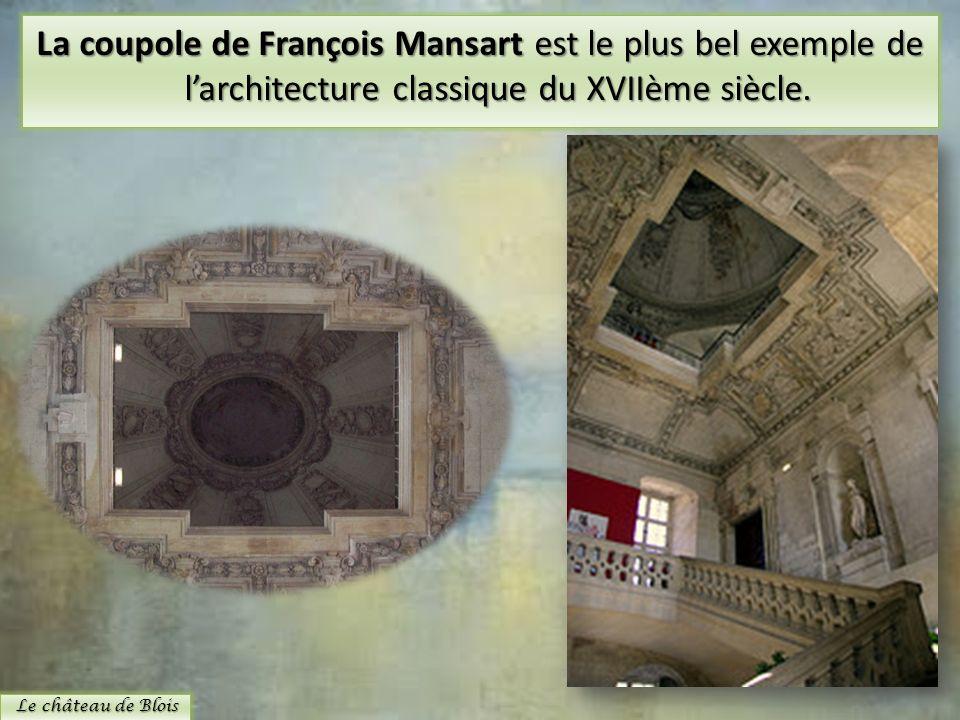 La coupole de François Mansart est le plus bel exemple de larchitecture classique du XVIIème siècle. Le château de Blois