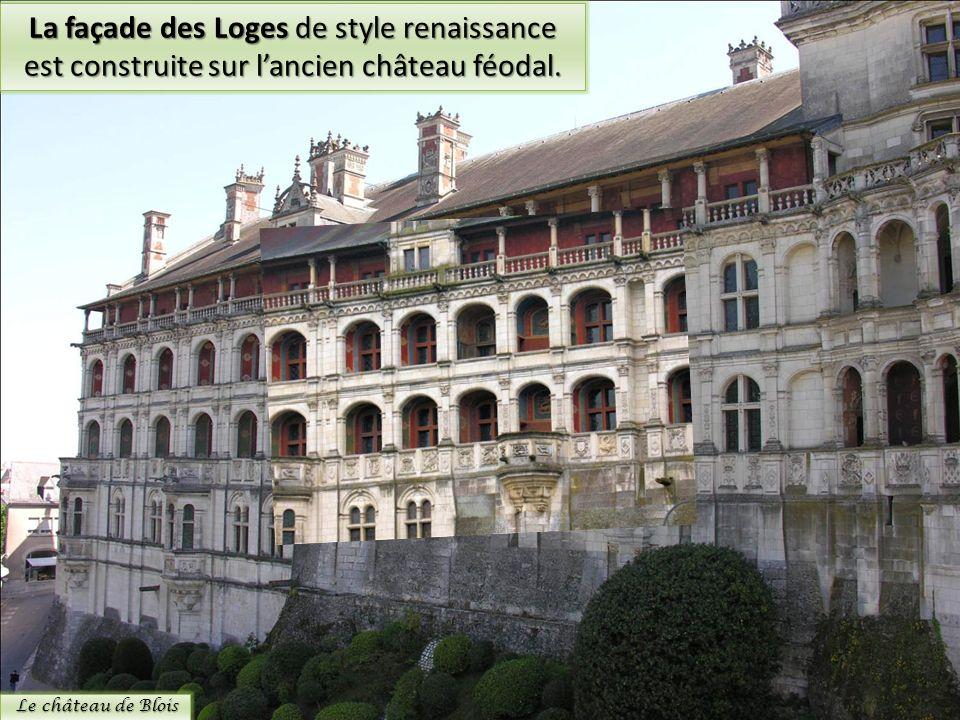 La façade des Loges de style renaissance est construite sur lancien château féodal. Le château de Blois