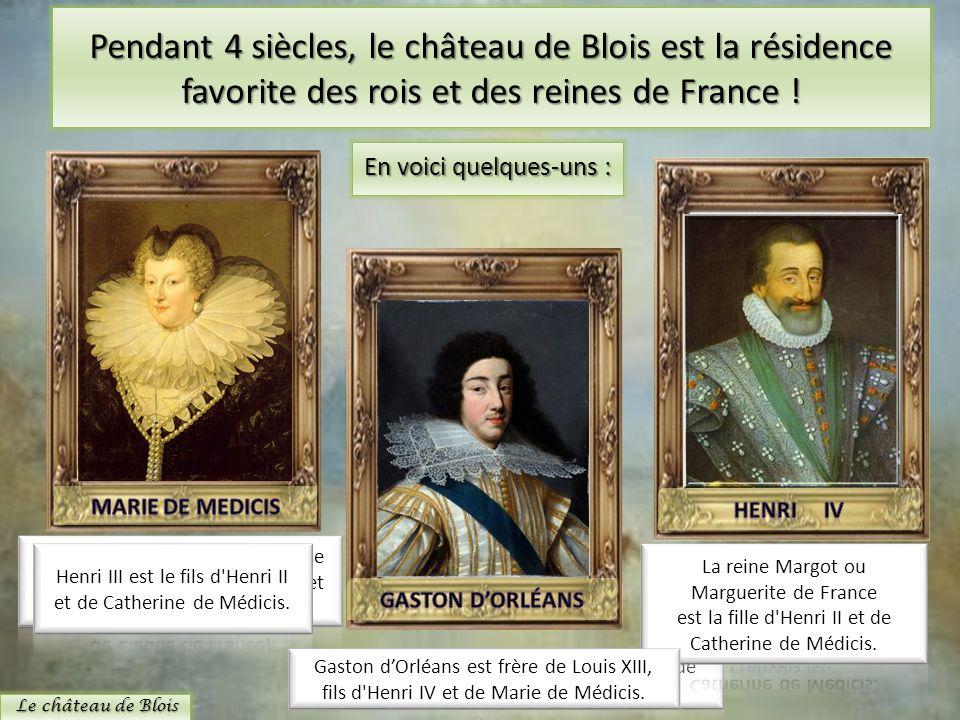 Pendant 4 siècles, le château de Blois est la résidence favorite des rois et des reines de France ! Le château de Blois En voici quelques-uns :