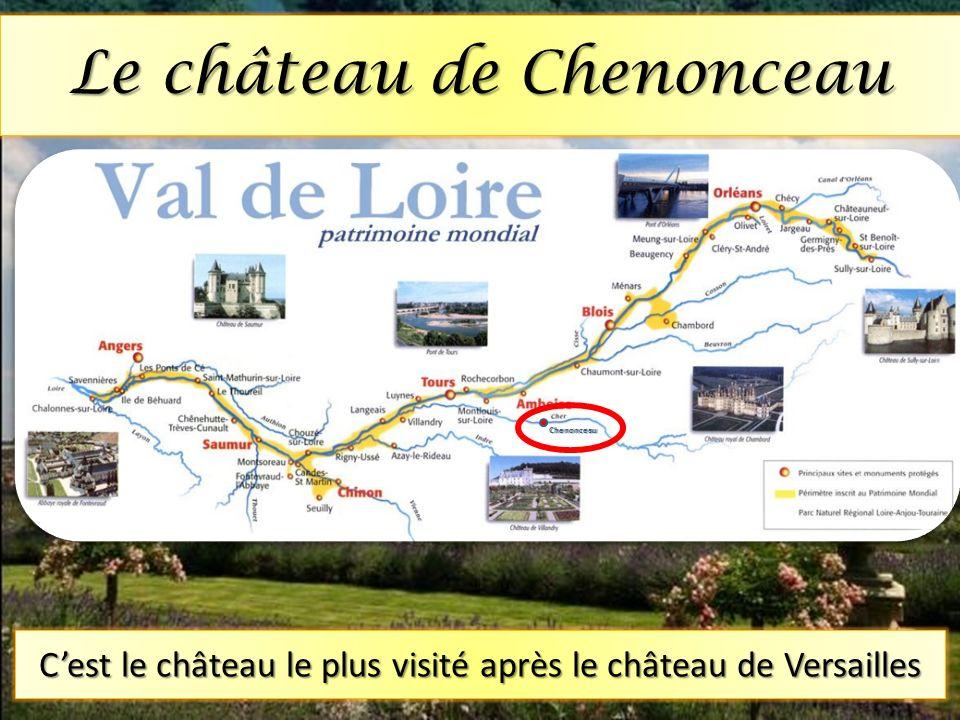 Chenonceau Cest le château le plus visité après le château de Versailles Le château de Chenonceau