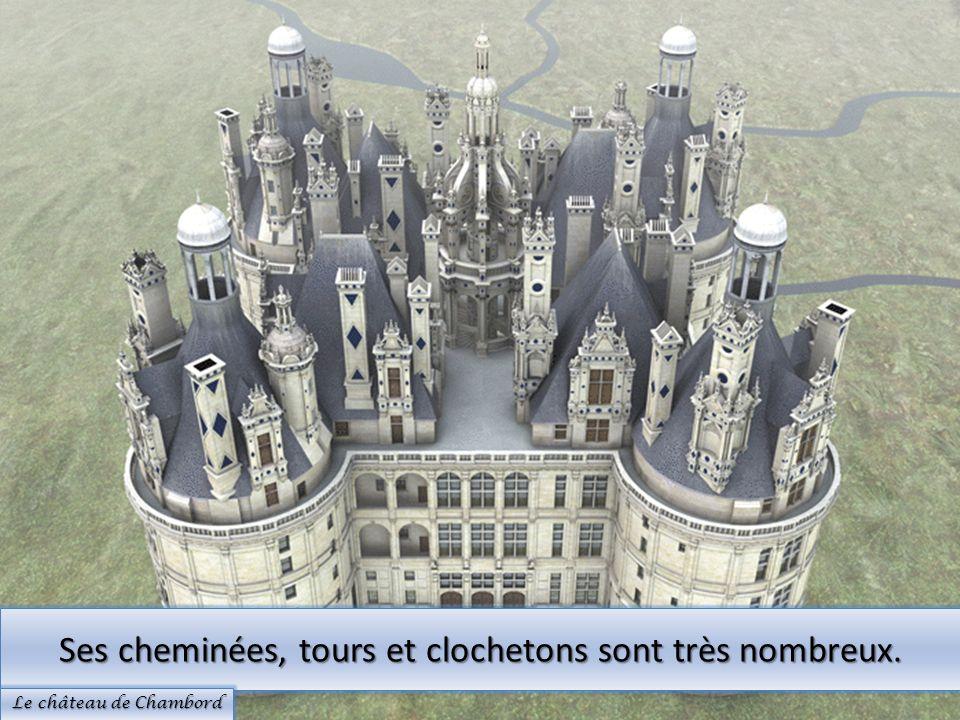 Ses cheminées, tours et clochetons sont très nombreux. Le château de Chambord