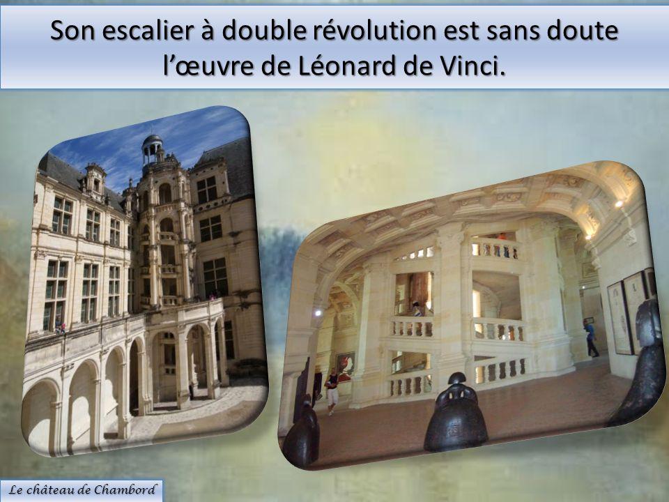 Son escalier à double révolution est sans doute lœuvre de Léonard de Vinci. Le château de Chambord
