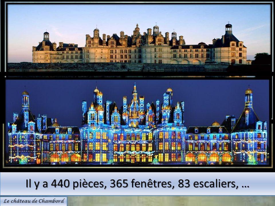 Il y a 440 pièces, 365 fenêtres, 83 escaliers, … Le château de Chambord