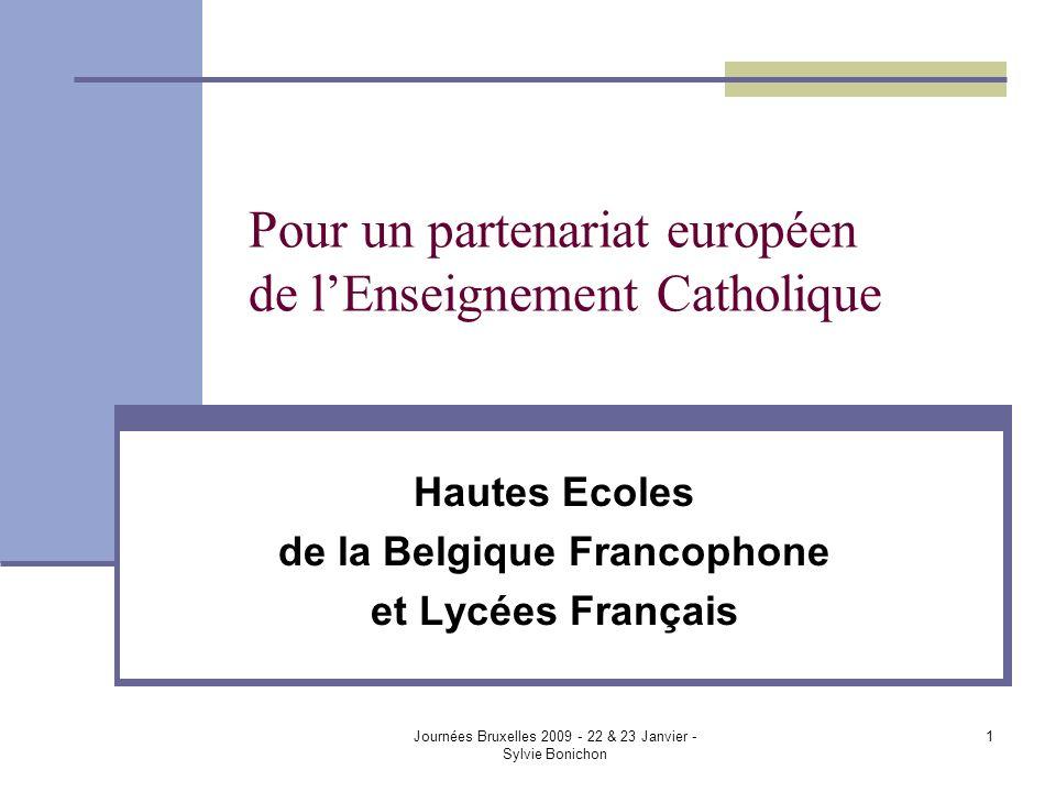 Journées Bruxelles 2009 - 22 & 23 Janvier - Sylvie Bonichon 1 Pour un partenariat européen de lEnseignement Catholique Hautes Ecoles de la Belgique Francophone et Lycées Français