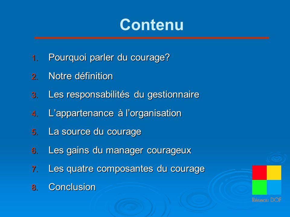 Contenu 1. Pourquoi parler du courage? 2. Notre définition 3. Les responsabilités du gestionnaire 4. Lappartenance à lorganisation 5. La source du cou