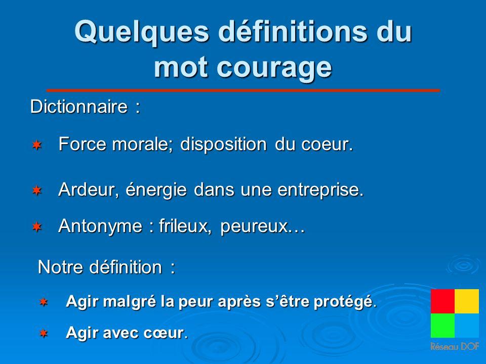 Quelques définitions du mot courage Dictionnaire : Force morale; disposition du coeur.
