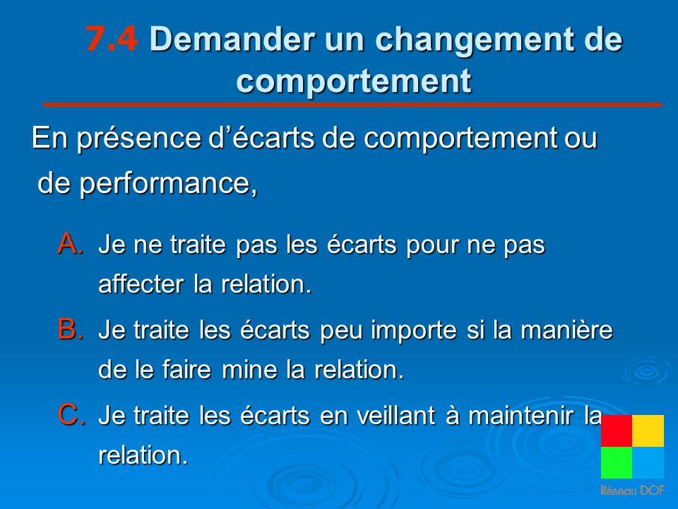 Demander un changement de comportement 7.4 Demander un changement de comportement En présence décarts de comportement ou de performance, A. Je ne trai