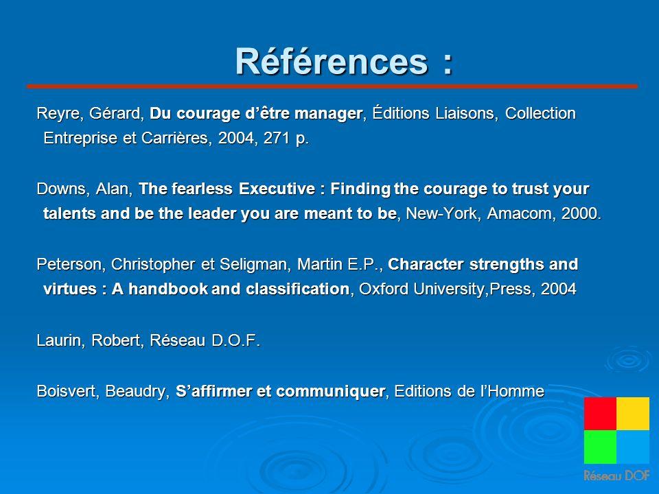 Références : Reyre, Gérard, Du courage dêtre manager, Éditions Liaisons, Collection Entreprise et Carrières, 2004, 271 p. Downs, Alan, The fearless Ex