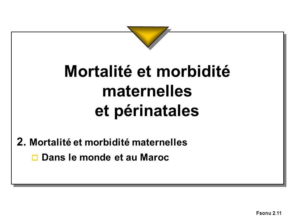 Fsonu 2.11 Mortalité et morbidité maternelles et périnatales 2. Mortalité et morbidité maternelles o Dans le monde et au Maroc