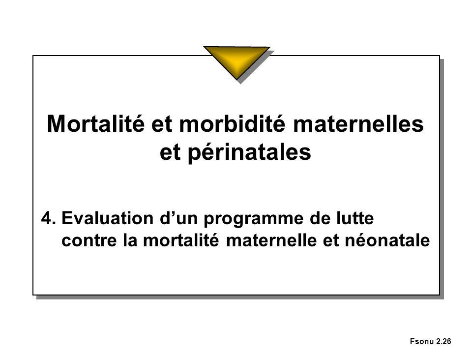 Fsonu 2.26 Mortalité et morbidité maternelles et périnatales 4. Evaluation dun programme de lutte contre la mortalité maternelle et néonatale