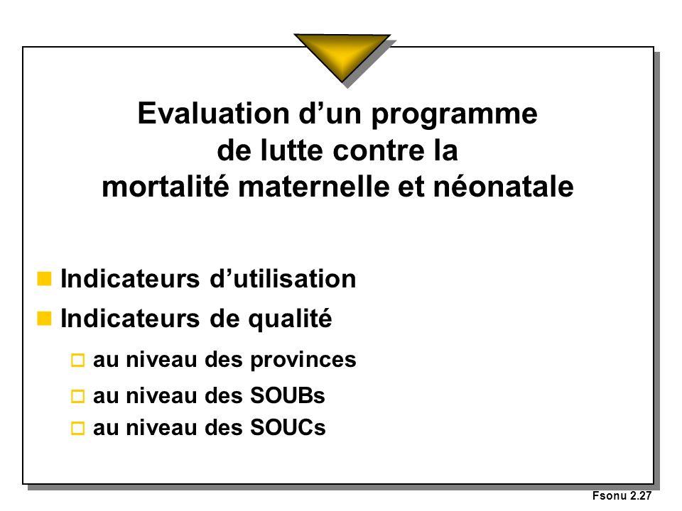 Fsonu 2.27 Evaluation dun programme de lutte contre la mortalité maternelle et néonatale n Indicateurs dutilisation n Indicateurs de qualité o au nive