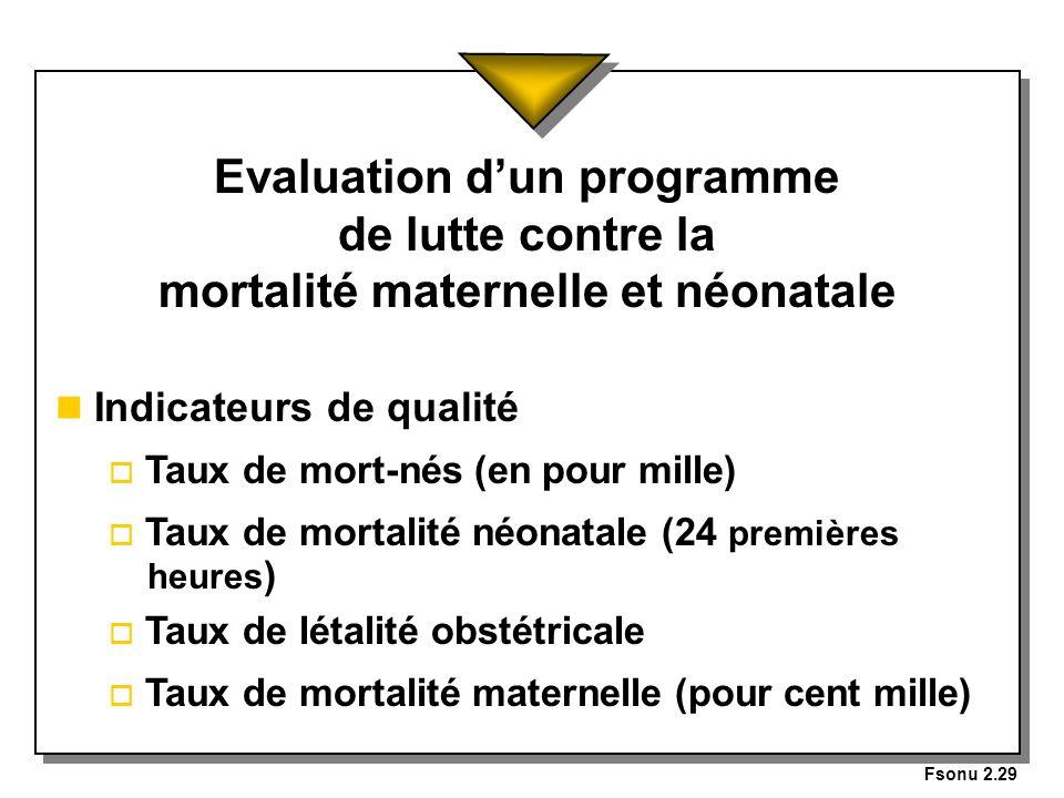 Fsonu 2.29 Evaluation dun programme de lutte contre la mortalité maternelle et néonatale n Indicateurs de qualité o Taux de mort-nés (en pour mille) o