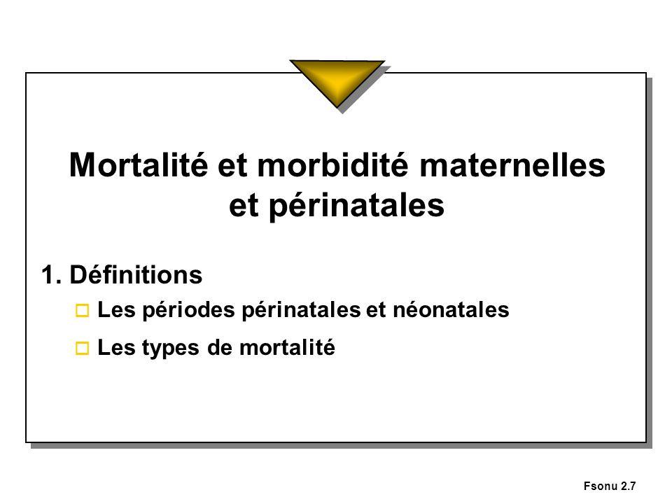 Fsonu 2.7 Mortalité et morbidité maternelles et périnatales 1. Définitions o Les périodes périnatales et néonatales o Les types de mortalité