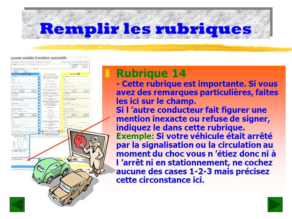 Remplir les rubriques z Rubrique 10 Elle concerne uniquement le point de choc initial et non pas la représentation des dégâts matériels; Indiquez ce r