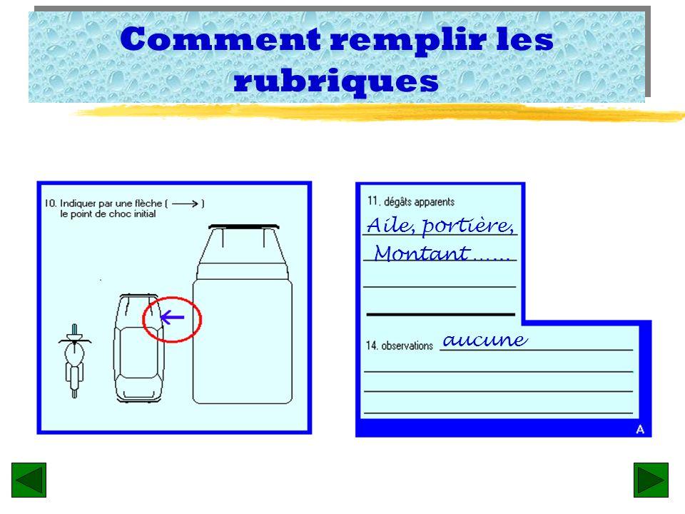 Remplir les rubriques z Rubrique 14 - Cette rubrique est importante. Si vous avez des remarques particulières, faites les ici sur le champ. Si l autre