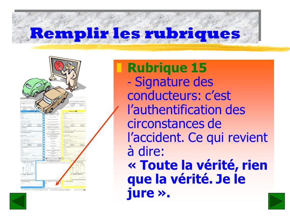 REMPLIR LES RUBRIQUES z Rubrique 13 - Croquis de laccident. - Seul un croquis CLAIR, donnant avec précision laxe médian, la position des véhicules au
