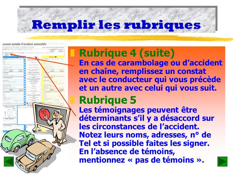 Remplir les rubriques zRubrique 3 Il est nécessaire de cocher la case « oui » même si les blessures apparaissent très minimes. zRubrique 4 Cette rubri