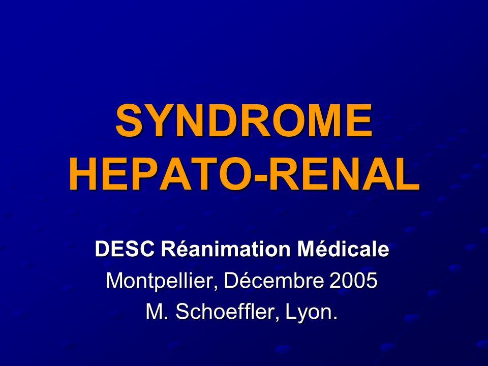 SYNDROME HEPATO-RENAL DESC Réanimation Médicale Montpellier, Décembre 2005 M. Schoeffler, Lyon.
