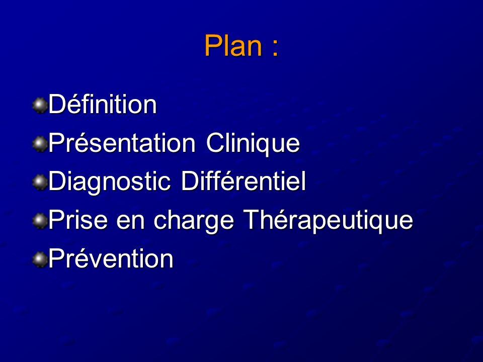 Plan : Définition Présentation Clinique Diagnostic Différentiel Prise en charge Thérapeutique Prévention
