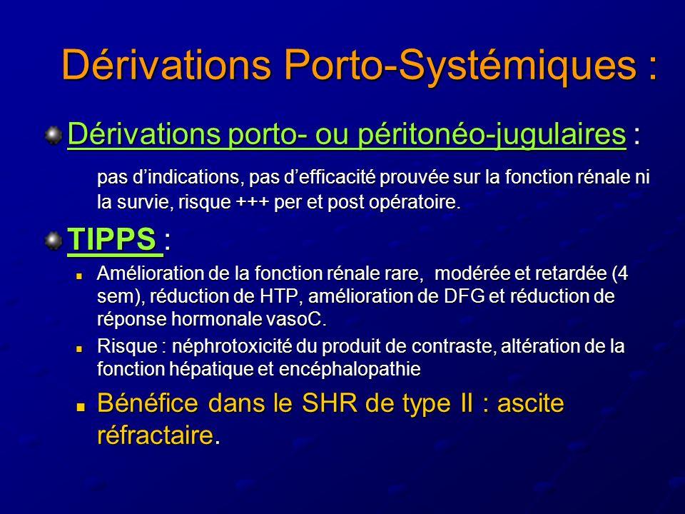 Dérivations Porto-Systémiques : Dérivations porto- ou péritonéo-jugulaires : pas dindications, pas defficacité prouvée sur la fonction rénale ni la survie, risque +++ per et post opératoire.