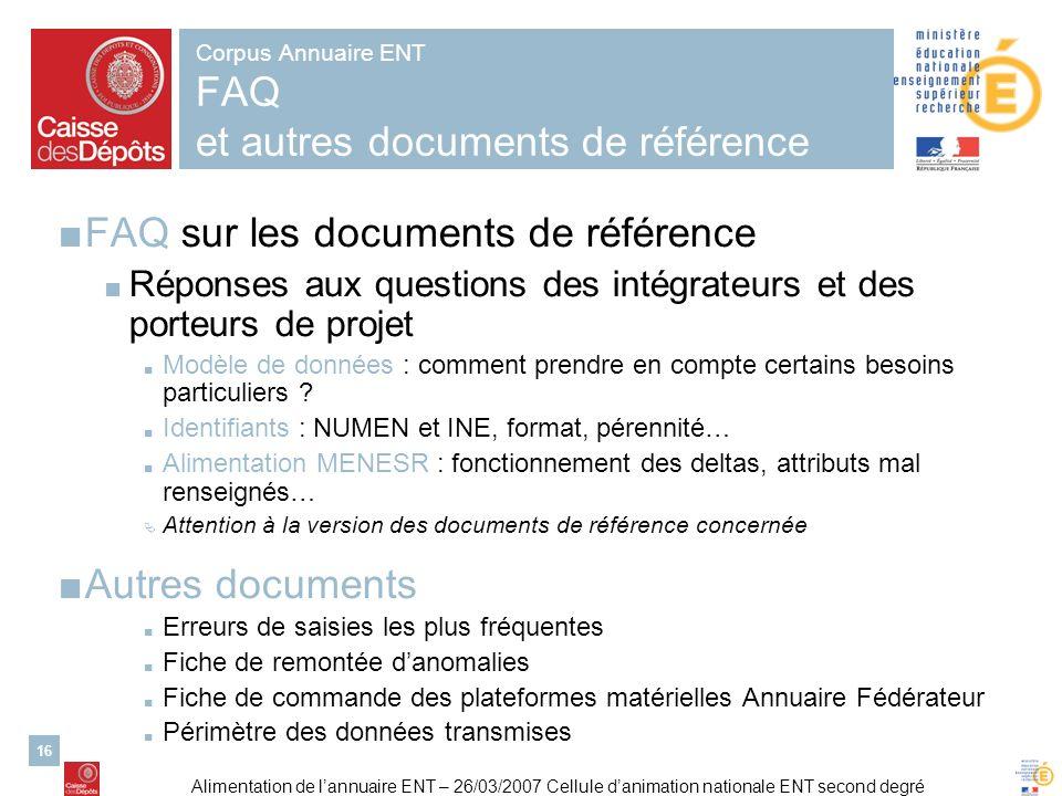 Alimentation de lannuaire ENT – 26/03/2007 Cellule danimation nationale ENT second degré 16 FAQ sur les documents de référence Réponses aux questions