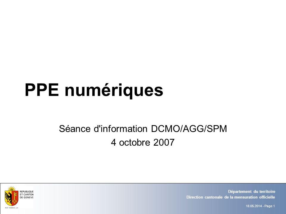 18.05.2014 - Page 1 Direction cantonale de la mensuration officielle Département du territoire PPE numériques Séance d information DCMO/AGG/SPM 4 octobre 2007