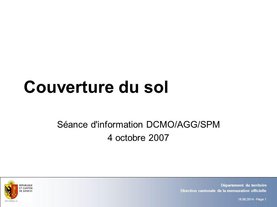 18.05.2014 - Page 1 Direction cantonale de la mensuration officielle Département du territoire Couverture du sol Séance d information DCMO/AGG/SPM 4 octobre 2007