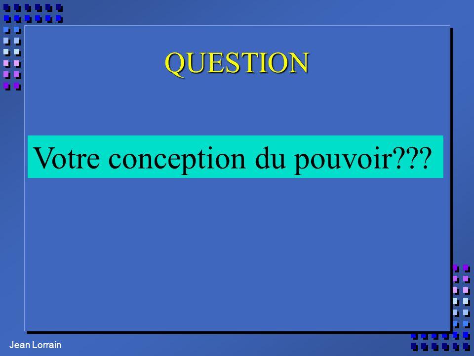 Jean Lorrain QUESTION Votre conception du pouvoir???