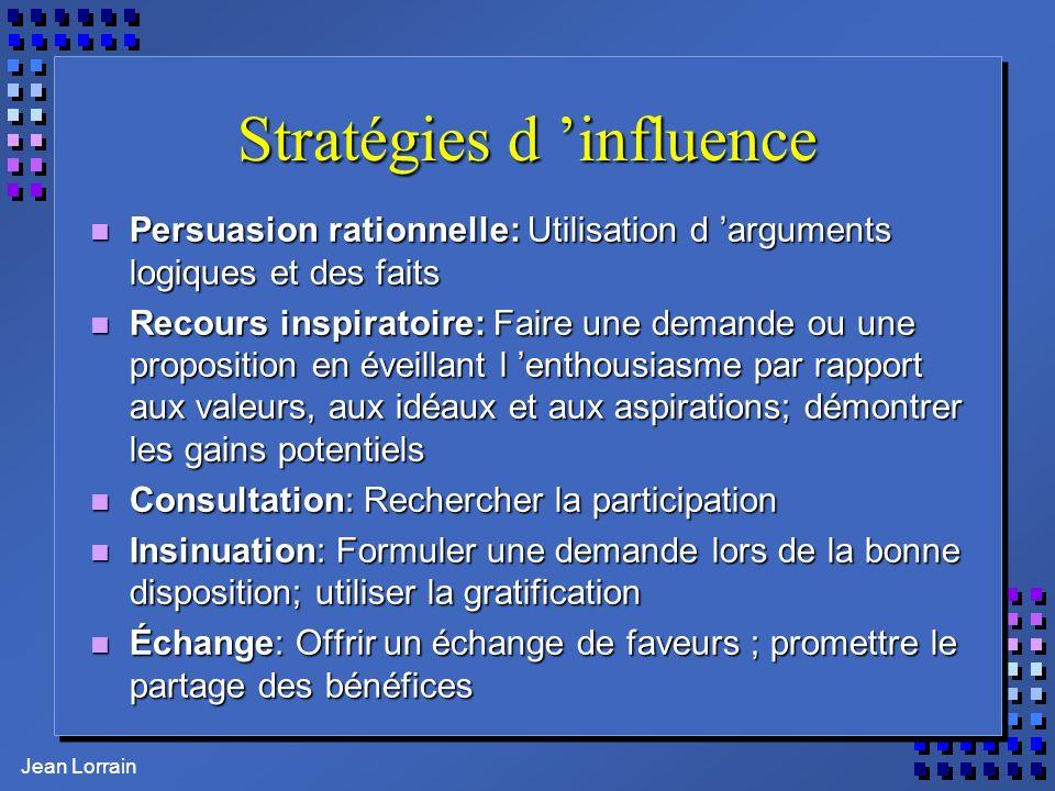 Jean Lorrain Stratégies d influence n Persuasion rationnelle: Utilisation d arguments logiques et des faits n Recours inspiratoire: Faire une demande