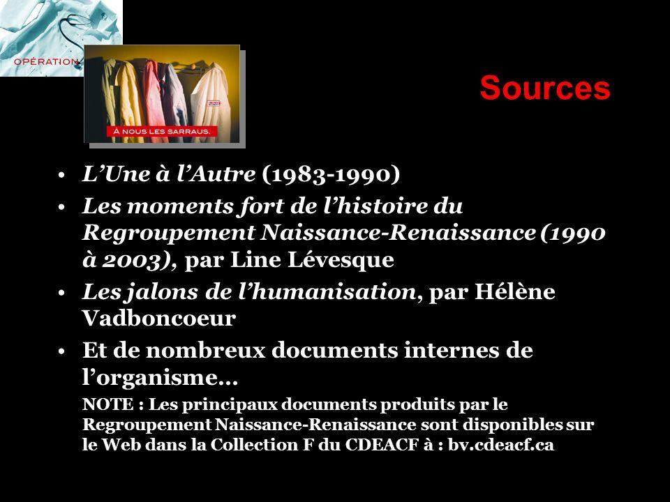 Sources LUne à lAutre (1983-1990) Les moments fort de lhistoire du Regroupement Naissance-Renaissance (1990 à 2003), par Line Lévesque Les jalons de l