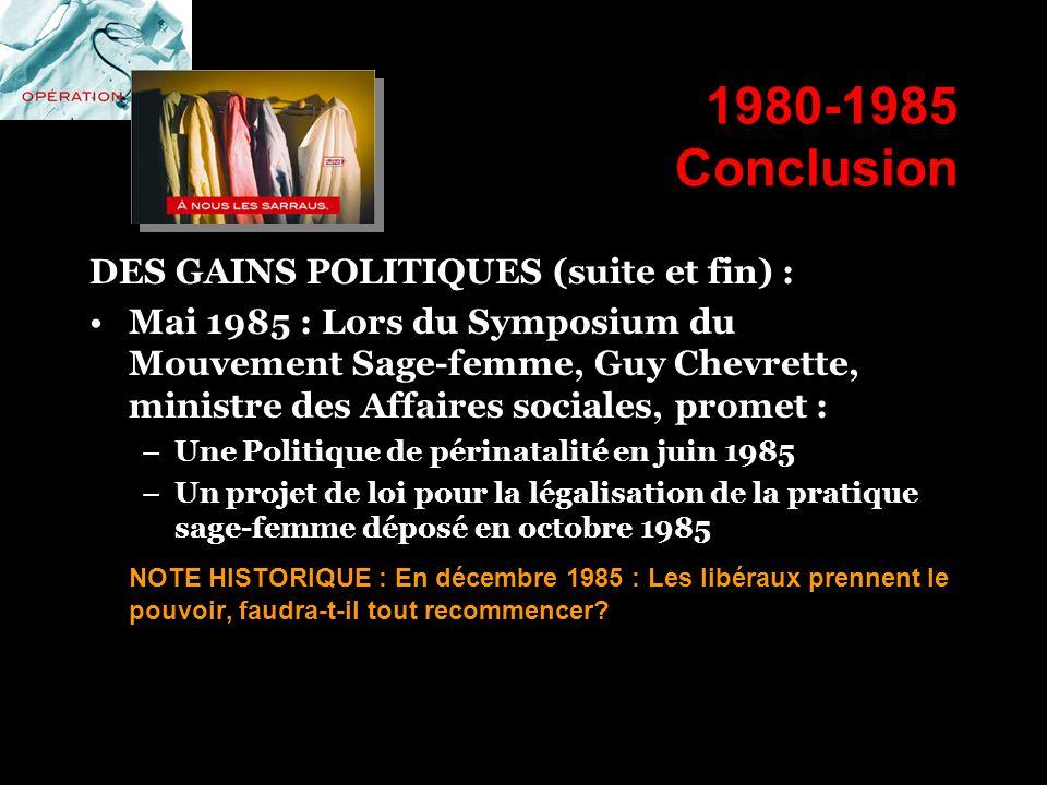 1980-1985 Conclusion DES GAINS POLITIQUES (suite et fin) : Mai 1985 : Lors du Symposium du Mouvement Sage-femme, Guy Chevrette, ministre des Affaires