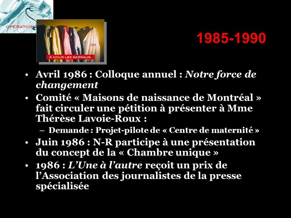1985-1990 Avril 1986 : Colloque annuel : Notre force de changement Comité « Maisons de naissance de Montréal » fait circuler une pétition à présenter