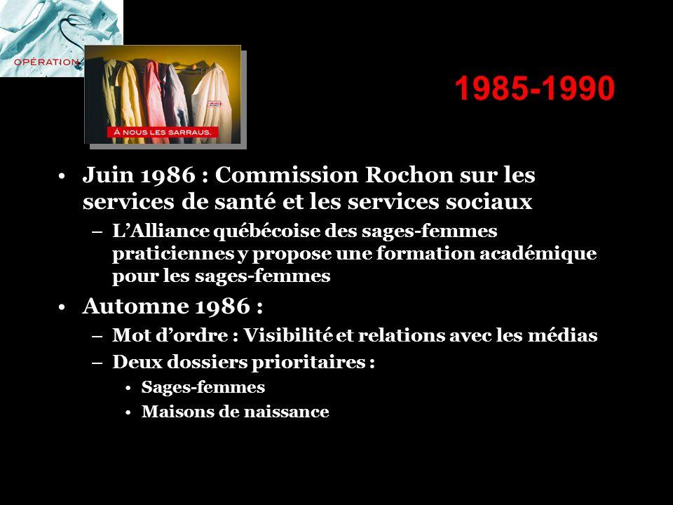 1985-1990 Juin 1986 : Commission Rochon sur les services de santé et les services sociaux –LAlliance québécoise des sages-femmes praticiennes y propos