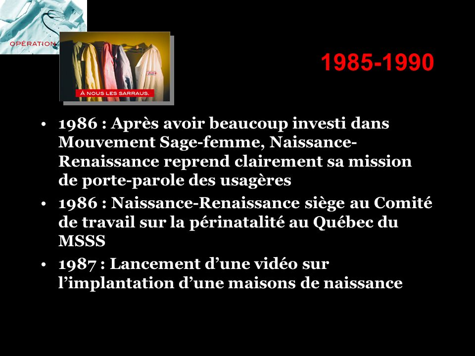 1985-1990 1986 : Après avoir beaucoup investi dans Mouvement Sage-femme, Naissance- Renaissance reprend clairement sa mission de porte-parole des usag