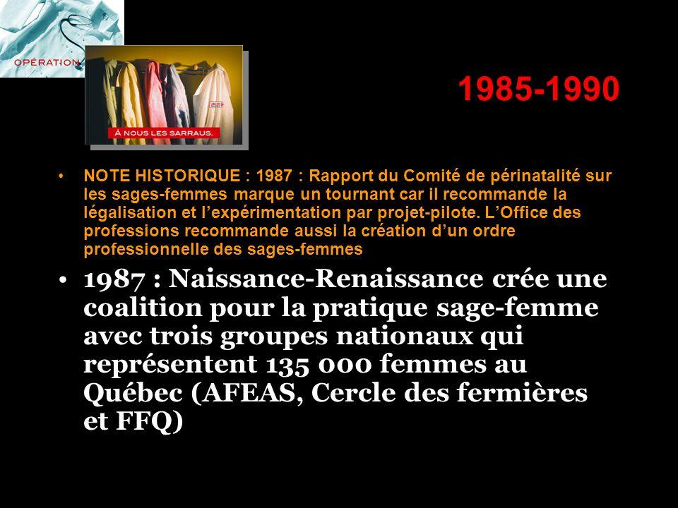 1985-1990 NOTE HISTORIQUE : 1987 : Rapport du Comité de périnatalité sur les sages-femmes marque un tournant car il recommande la légalisation et lexp