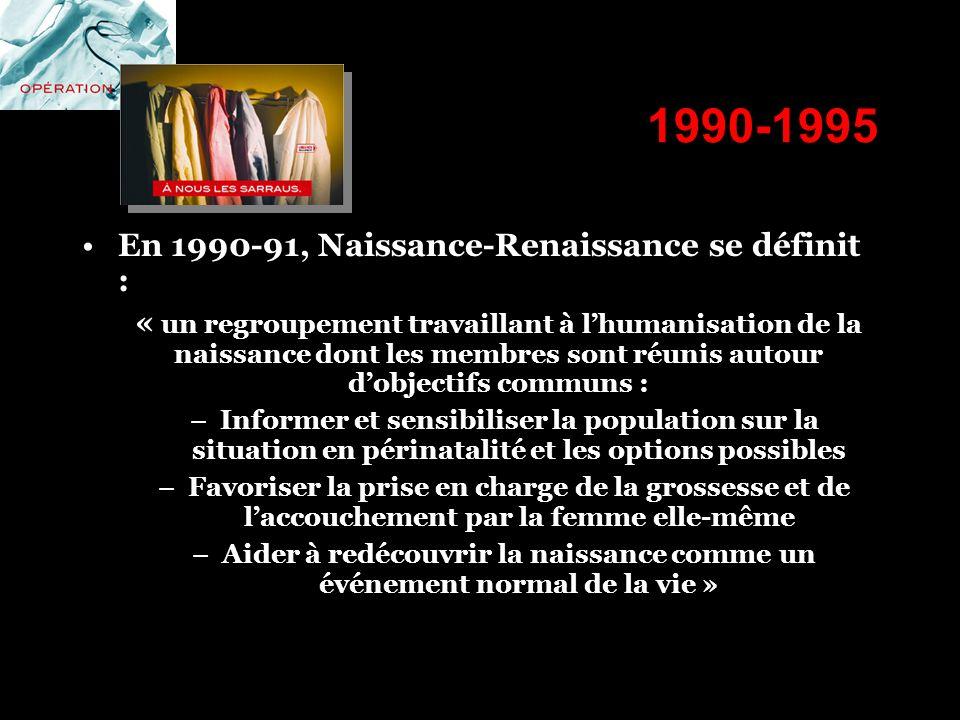 1990-1995 En 1990-91, Naissance-Renaissance se définit : « un regroupement travaillant à lhumanisation de la naissance dont les membres sont réunis au