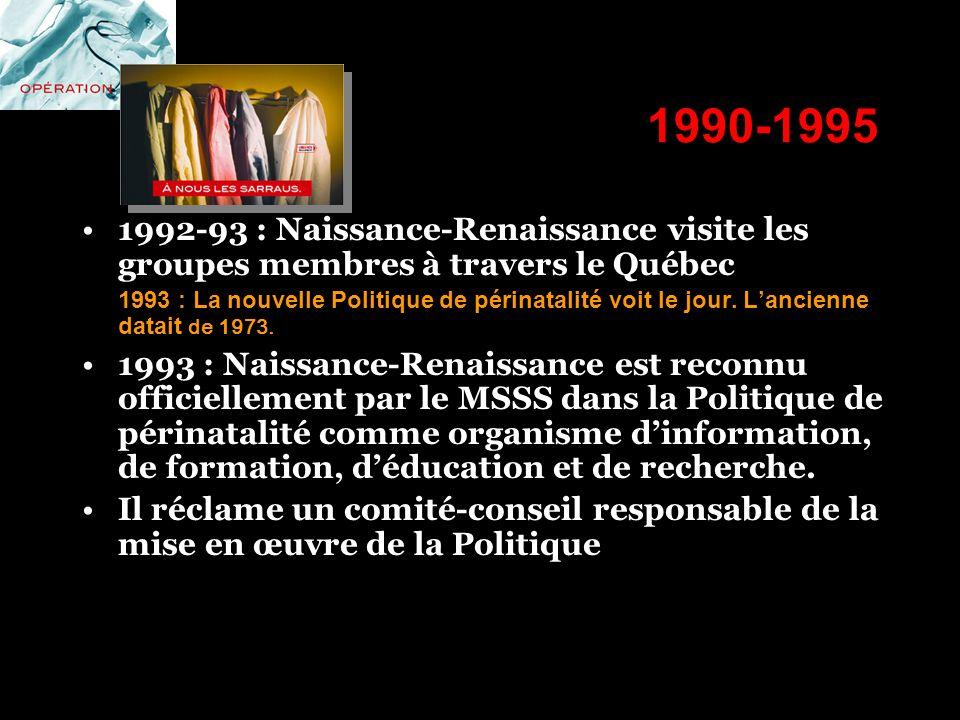1990-1995 1992-93 : Naissance-Renaissance visite les groupes membres à travers le Québec 1993 : La nouvelle Politique de périnatalité voit le jour. La