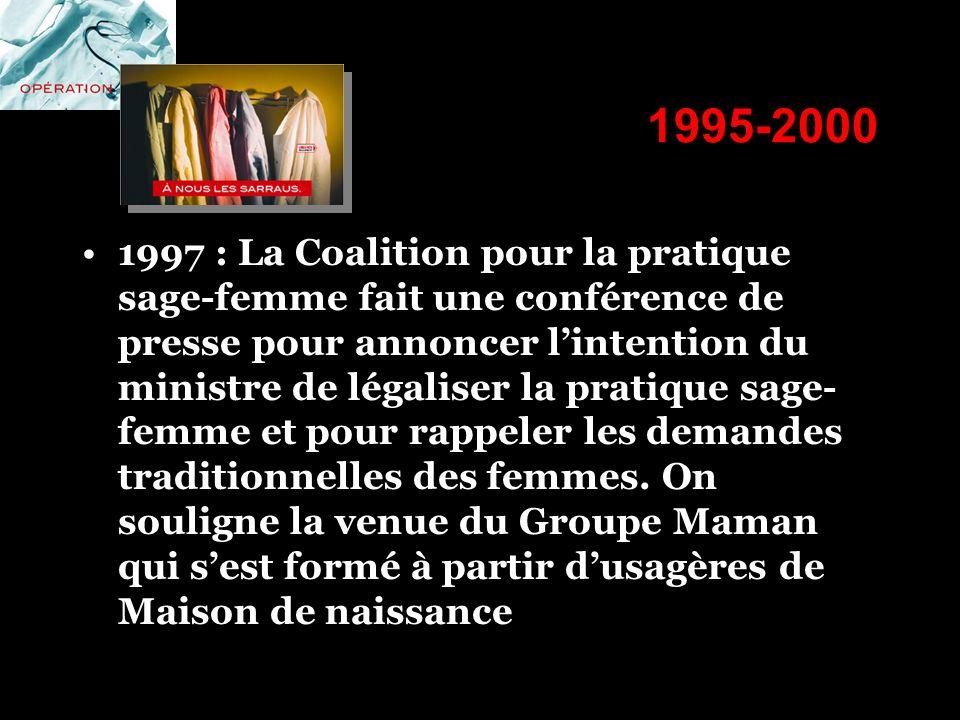 1995-2000 1997 : La Coalition pour la pratique sage-femme fait une conférence de presse pour annoncer lintention du ministre de légaliser la pratique
