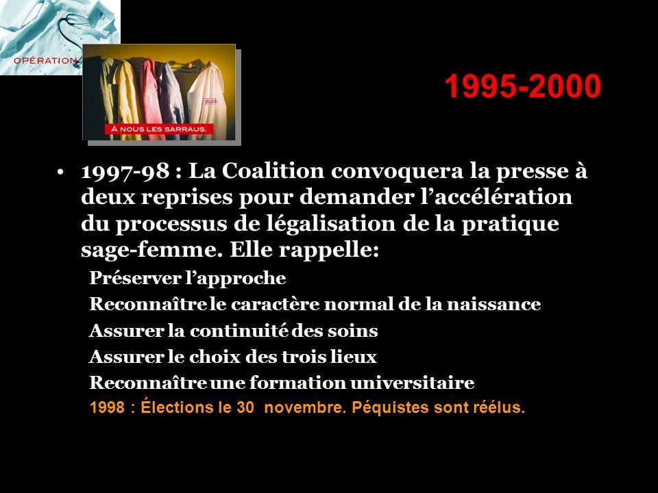 1995-2000 1997-98 : La Coalition convoquera la presse à deux reprises pour demander laccélération du processus de légalisation de la pratique sage-fem
