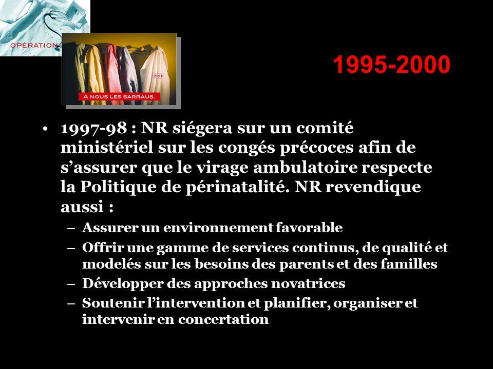 1995-2000 1997-98 : NR siégera sur un comité ministériel sur les congés précoces afin de sassurer que le virage ambulatoire respecte la Politique de p