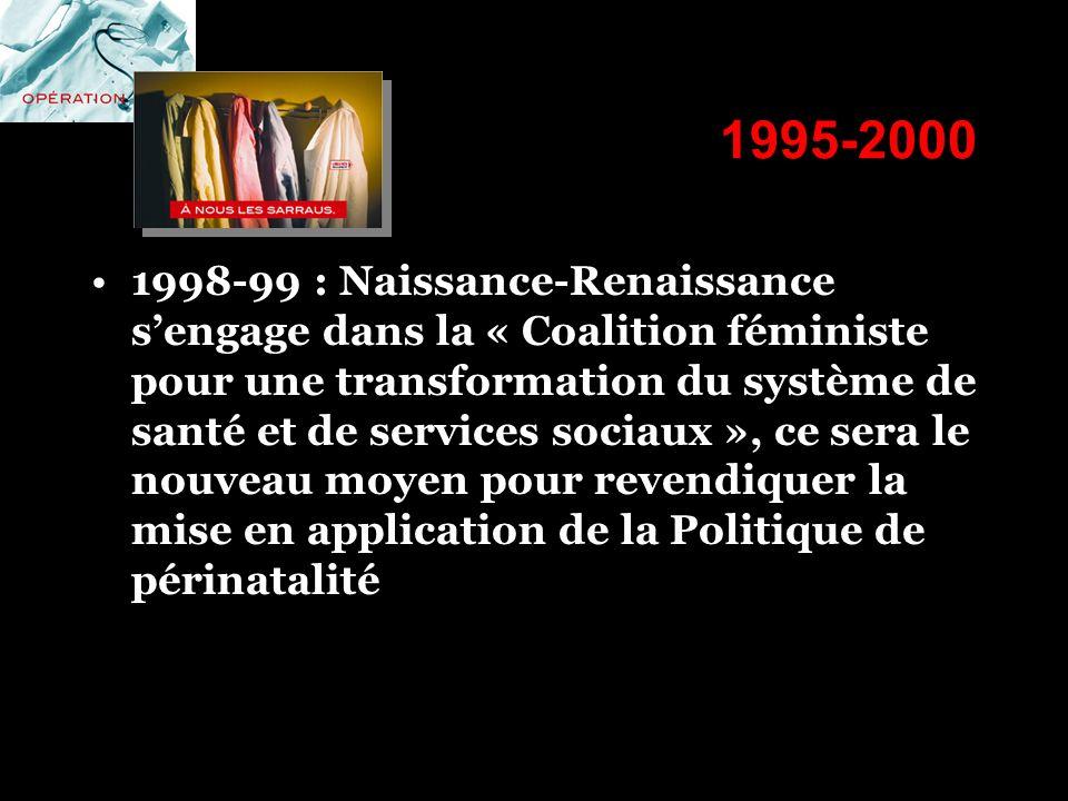 1995-2000 1998-99 : Naissance-Renaissance sengage dans la « Coalition féministe pour une transformation du système de santé et de services sociaux »,