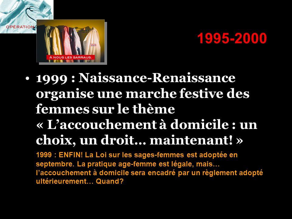 1995-2000 1999 : Naissance-Renaissance organise une marche festive des femmes sur le thème « Laccouchement à domicile : un choix, un droit… maintenant