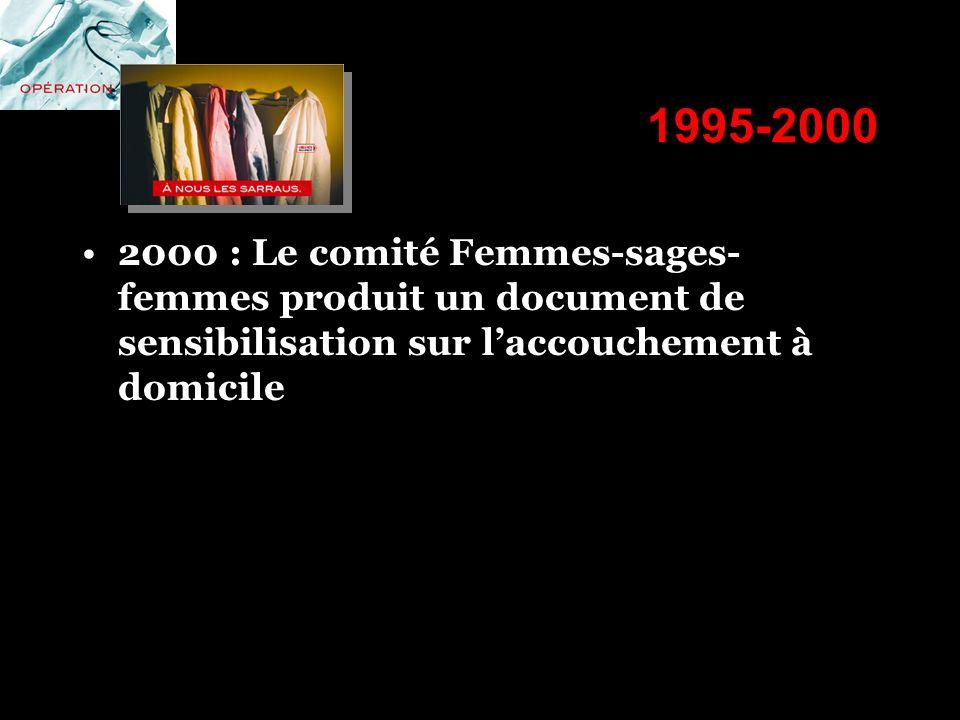 1995-2000 2000 : Le comité Femmes-sages- femmes produit un document de sensibilisation sur laccouchement à domicile