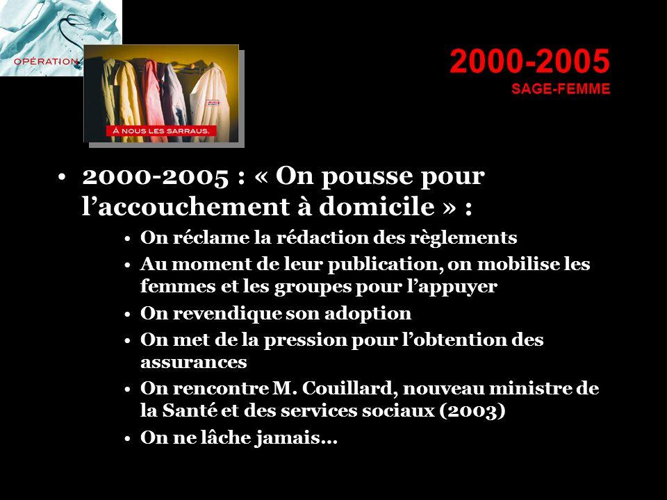 2000-2005 SAGE-FEMME 2000-2005 : « On pousse pour laccouchement à domicile » : On réclame la rédaction des règlements Au moment de leur publication, o