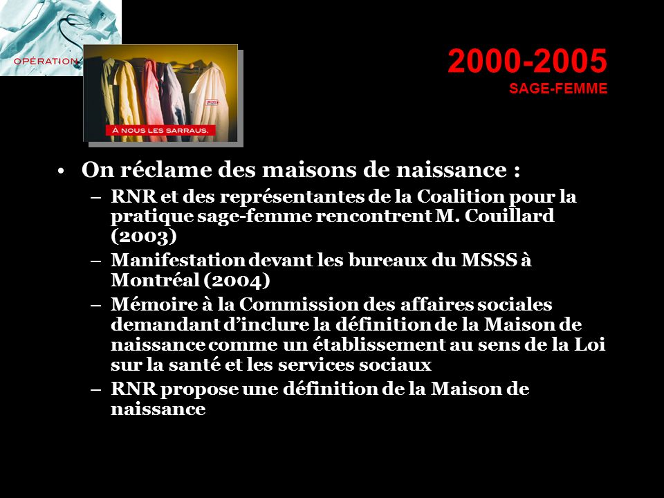 2000-2005 SAGE-FEMME On réclame des maisons de naissance : –RNR et des représentantes de la Coalition pour la pratique sage-femme rencontrent M. Couil