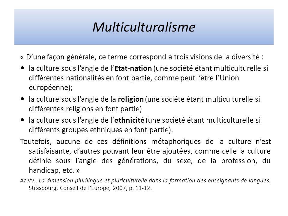 Multiculturalisme « Dune façon générale, ce terme correspond à trois visions de la diversité : la culture sous langle de lEtat-nation (une société éta
