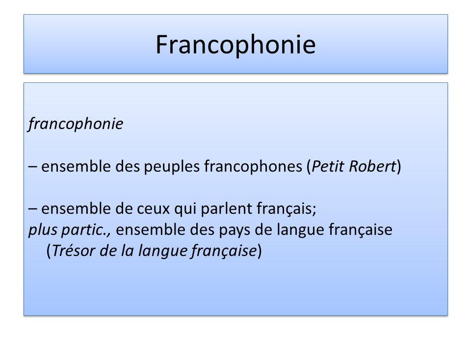 Francophonie francophonie – ensemble des peuples francophones (Petit Robert) – ensemble de ceux qui parlent français; plus partic., ensemble des pays